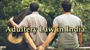 Adultery law in India (Section 497) – Morality Vs Infidelity