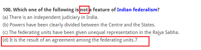 Which one of the following is not a feature of Indian federalism? (a) There is an independent judiciary in India. (b) Powers have been clearly divided between the Centre and the States. (c) The federating units have been given unequal representation in the Rajya Sabha. (d) It is the result of an agreement among the federating units.
